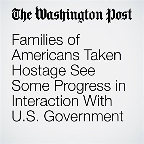 Families of Americans Taken Hostage See Some Progress in Interaction With U.S. Government cover art