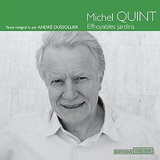 Effroyables jardins                   De :                                                                                                                                 Michel Quint                               Lu par :                                                                                                                                 André Dussolier                      Durée : 1 h et 8 min     8 notations     Global 4,8