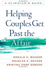 Helping Couples Get Past the Affair: A Clinician's Guide 1st edition by Baucom PhD, Donald H., Snyder PhD, Douglas K., Gordon PhD, K (2009) Hardcover