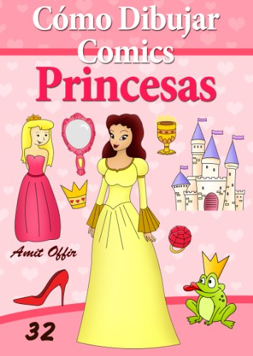 Cómo Dibujar Comics: Princesas (Libros de Dibujo nº 32) (Spanish Edition)