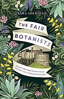 The Fair Botanists: Could one rare plant hold the key to a thousand riches? (English Edition)    Format Kindle