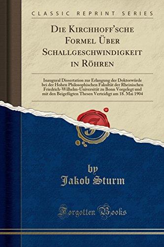 Die Kirchhoff'sche Formel Über Schallgeschwindigkeit in Röhren: Inaugural Dissertation zur Erlangung der Doktorwürde bei der Hohen Philosophischen ... Bonn Vorgelegt und mit den Beigefügten These