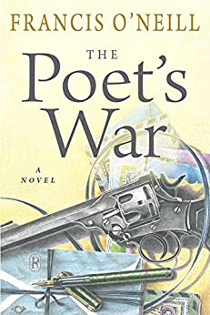 The Poet's War: A Novel by [Francis O'Neill]