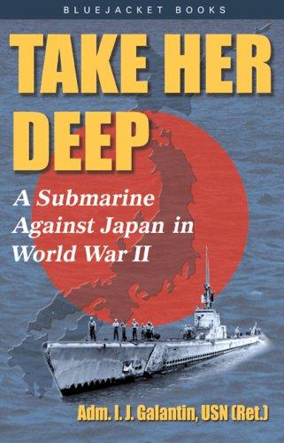 Take Her Deep: A Submarine Against Japan in World War II (Bluejacket Books)