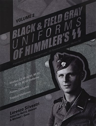 Black and Field Gray Uniforms of Himmler's SS Vol.  2: Waffen-SS M-40/41, M-42, M-43, M-44 Uniforms, Panzer Uniforms, Tropical Uniforms