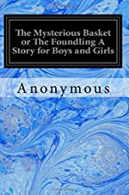 The Mysterious Basket or The Foundling A Story for Boys and Girls