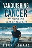 Vanquishing Cancer: Winning the Fight of Your Life - Black and White Paperback
