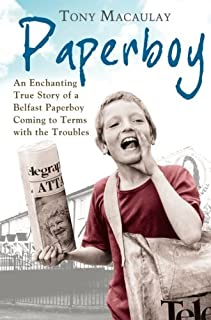 Paperboy: An Enchanting True Story of a Belfast Paperboy Coming to Terms with the Troubles by Tony Macaulay (24-Nov-2011) Paperback