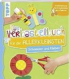 Das Verbastelbuch für die Allerkleinsten Schneiden und Kleben: Frühförderung für Kreativminis ab 3 Jahren: Frhfrderung fr Kreativminis ab 3 Jahren