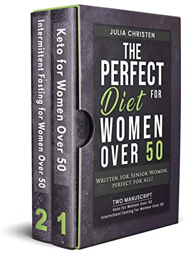 The PERFECT DIET for Women Over 50: Written for Senior Women, PERFECT for ALL - 2 MANUSCRIPT - Keto For Women Over 50 - Intermittent Fasting For Women Over 50