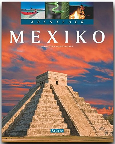 Abenteuer Mexiko - Ein Bildband mit über 270 Bildern auf 128 Seiten - STÜRTZ Verlag