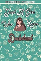 Just A Girl Who Loves Dachshund Gift Women Notebook Planner: College,Finance,Homeschool,Appointment,Bill,To Do List,Passion,6x9 in ,Work List,Management,Teacher,Book,Gift