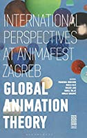 Global Animation Theory: International Perspectives at Animafest Zagreb (Criminal Practice Series)