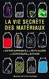 La vie secrète des matériaux - L'histoire surprenante de la petite cuillère et d'autres objets du quotidien
