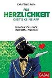 Für Herzlichkeit gibt's keine App: Service-Excellence in digitalen Zeiten (Business) - Carsten K. Rath