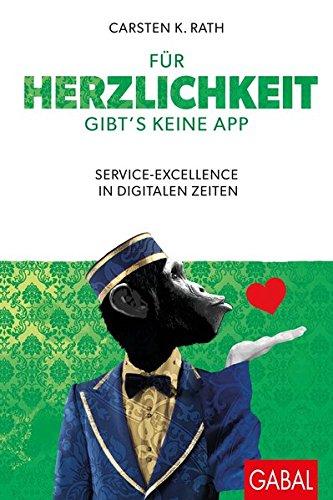 Für Herzlichkeit gibt's keine App: Service-Excellence in digitalen Zeiten (Business)
