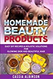 Homemade Beauty Products: Easy DIY Recipes & Holistic Solutions for Glowing Skin and Beautiful Hair: 1 (Epsom Salt, Essential Oils, Natural Remedies)