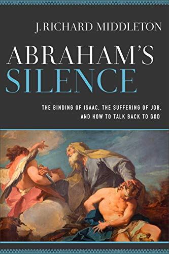 Abraham's Silence: The Binding of Isaac, the Suffering of Job, and How to Talk Back to God