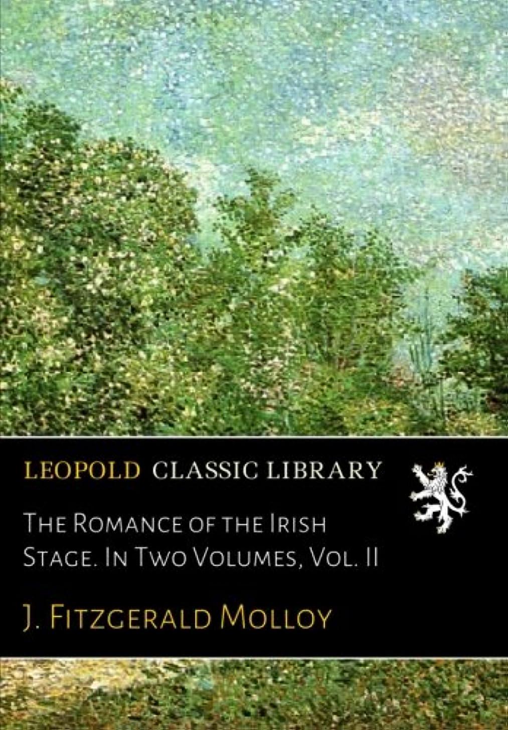 繁雑対人刺繍The Romance of the Irish Stage. In Two Volumes, Vol. II