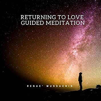 Returning to Love: Guided Meditation