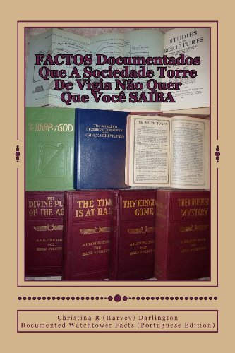 Factos Documentados Que A Sociedade Torre De Vigia Nao Quer Que Voce Saiba: Documented Watchtower Facts (Portuguese Edition)