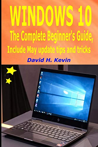 Windows 10: The complete Beginner's Guide, Include May Update tips and tricks