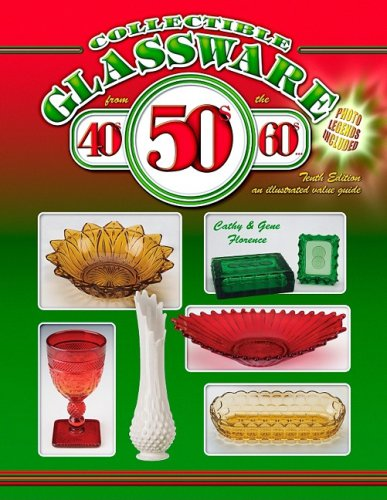 Collectible Glassware From the 40s, 50s, 60s: An Illustrated Value Guide, 10th Edition