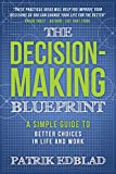 The Decision-Making Blueprint: A Simple Guide to Better Choices in Life and Work (The Good Life Blueprint Series Book 3) (English Edition)