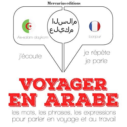Voyager en arabe, 300 phrases et expressions essentielles, 100 verbes les plus courants audiobook cover art