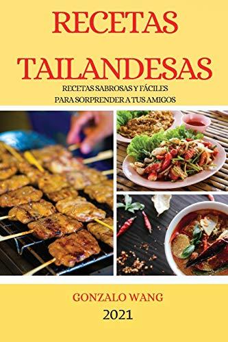 RECETAS TAILANDESAS 2021 (THAI RECIPES SPANISH EDITION): RECETAS SABROSAS Y FÁCILES PARA SORPRENDER A TUS AMIGOS