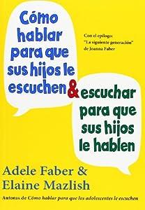 Cómo Hablar Para Que Sus Hijos Le Escuchen Y Cómo Escuchar Para Que Sus Hijos Le Hablen (NIÑOS Y ADOLESCENTES) Medici Inglés y Español Tapa blanda