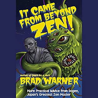It Came from Beyond Zen!: More Practical Advice from Dogen, Japan's Greatest Zen Master (Treasury of the True Dharma Eye)                   By:                                                                                                                                 Brad Warner                               Narrated by:                                                                                                                                 Brad Warner                      Length: 13 hrs and 43 mins     41 ratings     Overall 4.8