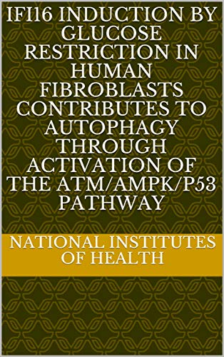IFI16 Induction by Glucose Restriction in Human Fibroblasts Contributes to Autophagy through Activation of the ATM/AMPK/p53 Pathway (English Edition) ⭐