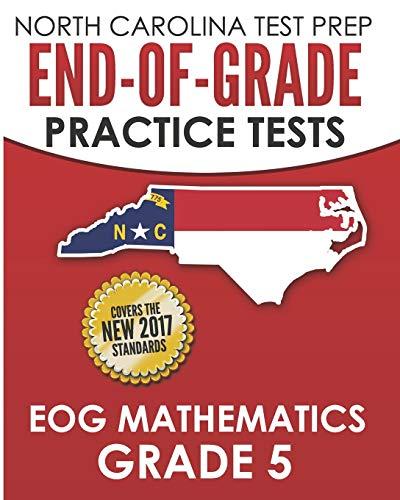 NORTH CAROLINA TEST PREP End-of-Grade Practice Tests EOG Mathematics Grade 5: Preparation for the End-of-Grade Mathematics Assessments