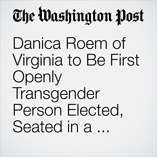 Danica Roem of Virginia to Be First Openly Transgender Person Elected, Seated in a U.S. Statehouse copertina