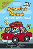 My Travel to Edinburgh Kids activity preschool Journal / NoteBook / Workbook  6x9 120 Pages chidren traveler Diary: for your Children travel, vacation ... vacation holiday perfect gift children Kids t