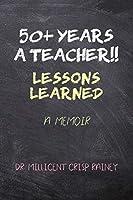 50+ Years a Teacher!!: Lessons Learned: A Memoir