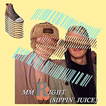 Mm Right (Sippin' Juice)