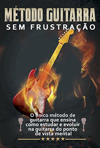 Guitarra Sem Frustração: O único método de guitarra que ensina ...