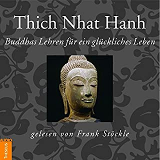 Buddhas Lehren für ein glückliches Leben                   Autor:                                                                                                                                 Thich Nhat Hanh                               Sprecher:                                                                                                                                 Frank Stöckle                      Spieldauer: 54 Min.     145 Bewertungen     Gesamt 4,6