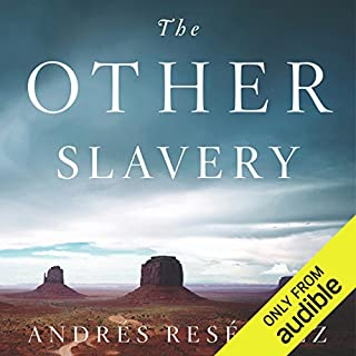 The Other Slavery     The Uncovered Story of Indian Enslavement in America              Written by:                                                                                                                                 Andrés Reséndez                               Narrated by:                                                                                                                                 Eric Martin                      Length: 12 hrs and 38 mins     2 ratings     Overall 4.5