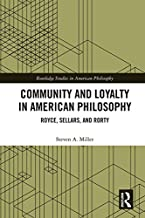Community and Loyalty in American Philosophy: Royce, Sellars, and Rorty (Routledge Studies in American Philosophy)