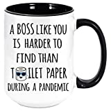 A Boss Like You Is Harder To Find Than Toilet Paper During A Pandemic Coffee Mug - Funny Unique Gift Mugs. Sarcastic Holiday Gifts for Any Occasion, Birthday, etc. To Be Loved. (Black, 11oz)