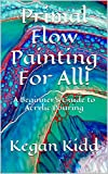 Primal Flow Painting for All!: A Beginner's Guide to Acrylic Pouring (English Edition)