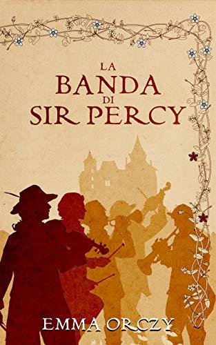 La banda di Sir Percy: (Libri di Saliranda) (Primula Rossa Vol. 2)