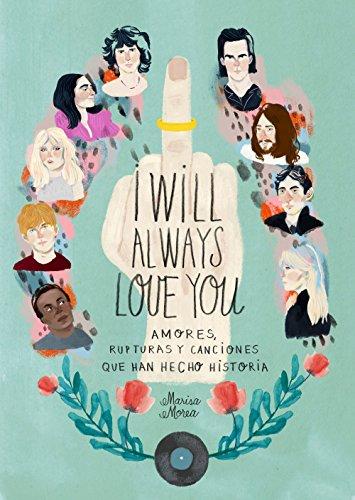 I Will Always Love You: Amores, rupturas y canciones que han hecho historia (Ilustración)