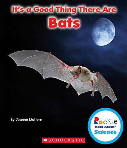 It's a Good Thing There Are Bats (Rookie Read-About Science: It's a Good Thing...) (Rookie Read-About Science (Paperback))