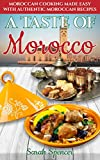 A Taste of Morocco: Moroccan Cooking Made Easy with Authentic Moroccan Recipes (Best Recipes from Around the World Book 9) (English Edition)