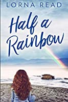 Half A Rainbow: Large Print Edition
