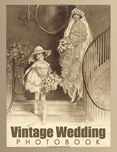 Vintage Wedding Photobook: Classic Wedding pictures, wall decorations, cards, posters, scrapbooks, wallpapers, or for personal/educational research, and much more!
